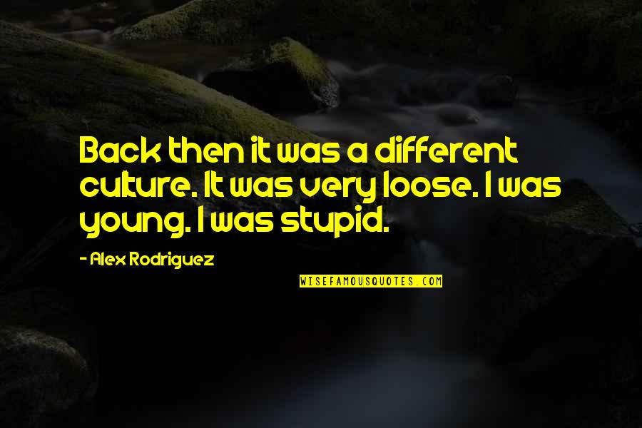 Back Then Quotes By Alex Rodriguez: Back then it was a different culture. It