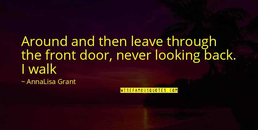 Back Then Quotes By AnnaLisa Grant: Around and then leave through the front door,