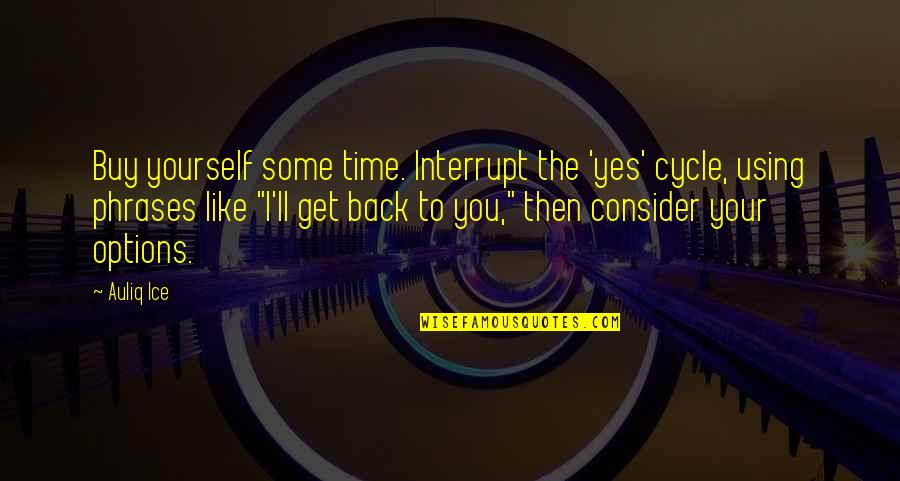 Back Then Quotes By Auliq Ice: Buy yourself some time. Interrupt the 'yes' cycle,