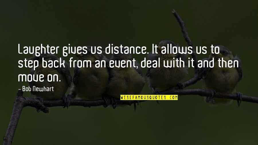 Back Then Quotes By Bob Newhart: Laughter gives us distance. It allows us to