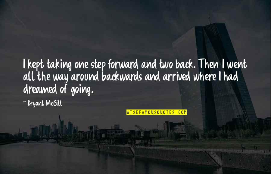 Back Then Quotes By Bryant McGill: I kept taking one step forward and two