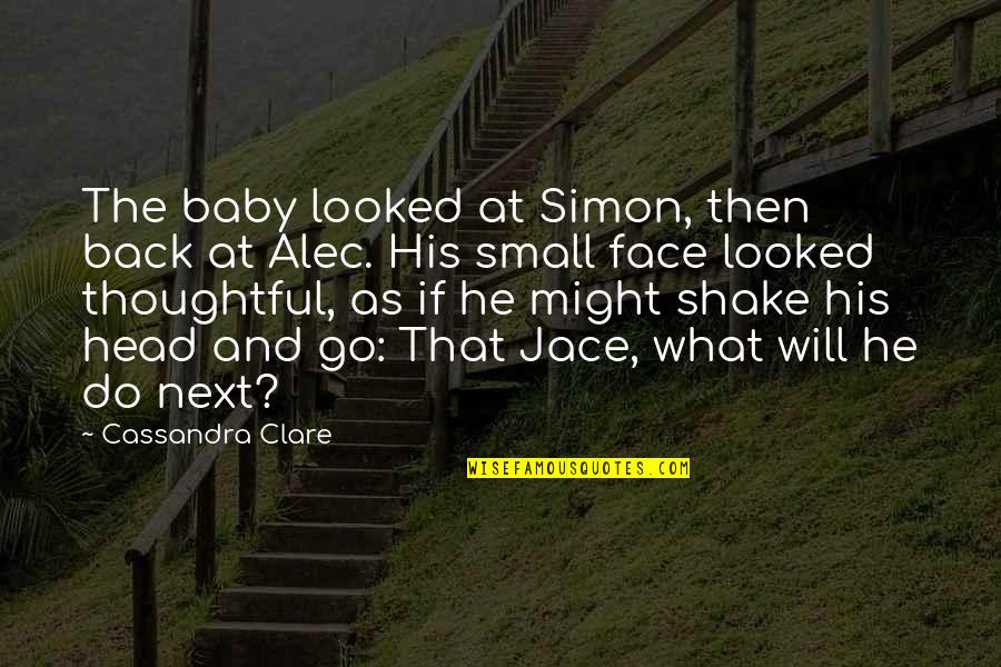 Back Then Quotes By Cassandra Clare: The baby looked at Simon, then back at