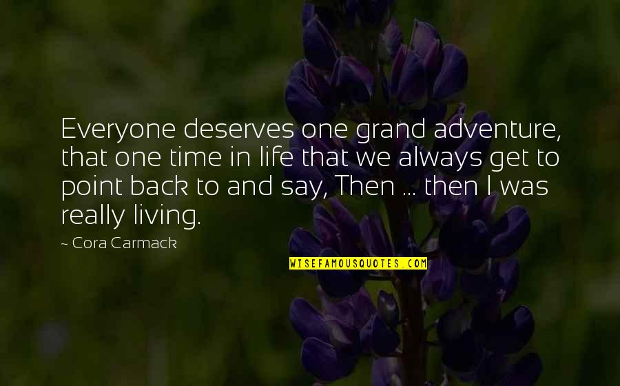 Back Then Quotes By Cora Carmack: Everyone deserves one grand adventure, that one time