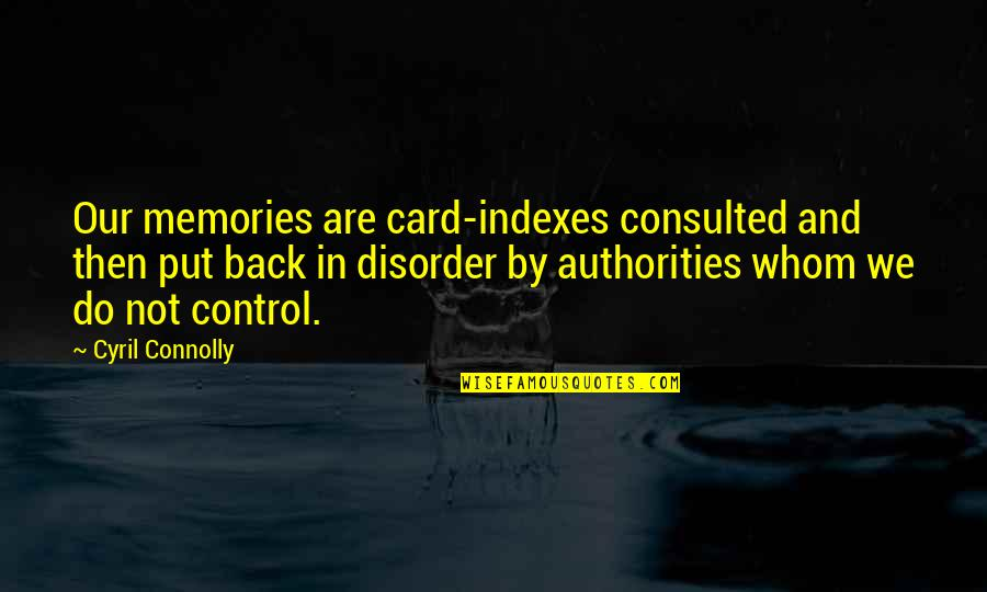 Back Then Quotes By Cyril Connolly: Our memories are card-indexes consulted and then put