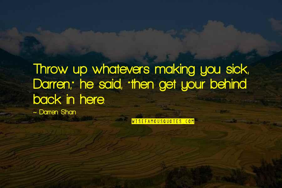 """Back Then Quotes By Darren Shan: Throw up whatever's making you sick, Darren,"""" he"""