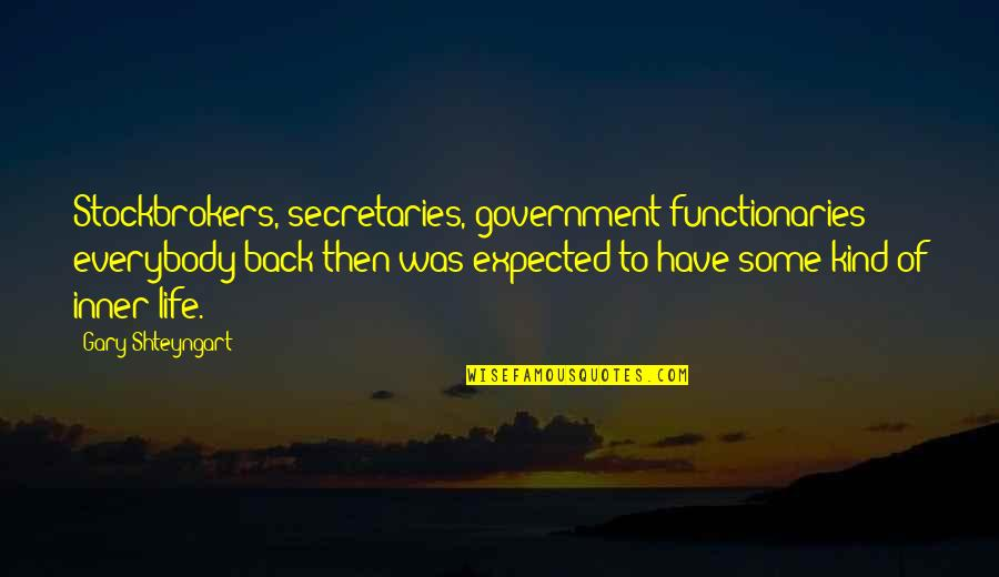 Back Then Quotes By Gary Shteyngart: Stockbrokers, secretaries, government functionaries - everybody back then