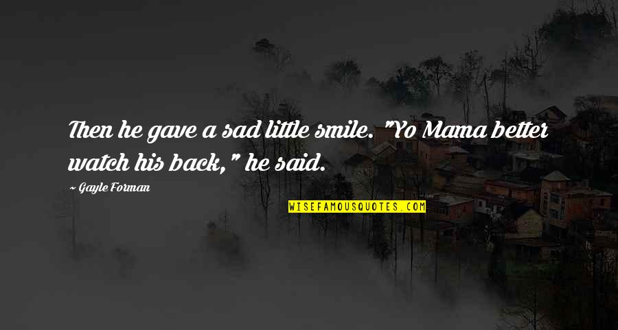 """Back Then Quotes By Gayle Forman: Then he gave a sad little smile. """"Yo"""