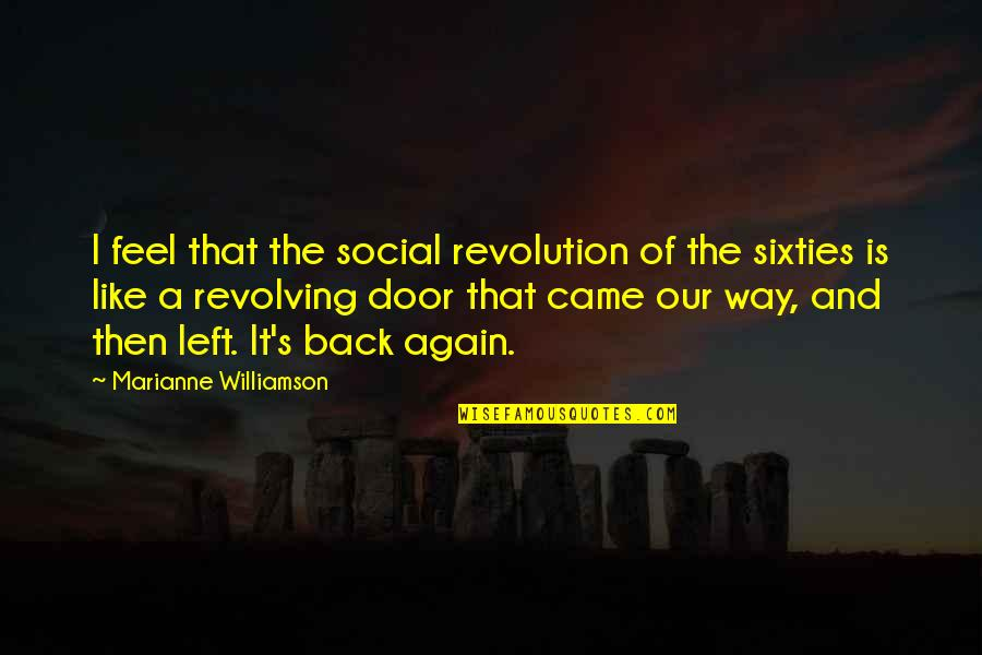 Back Then Quotes By Marianne Williamson: I feel that the social revolution of the