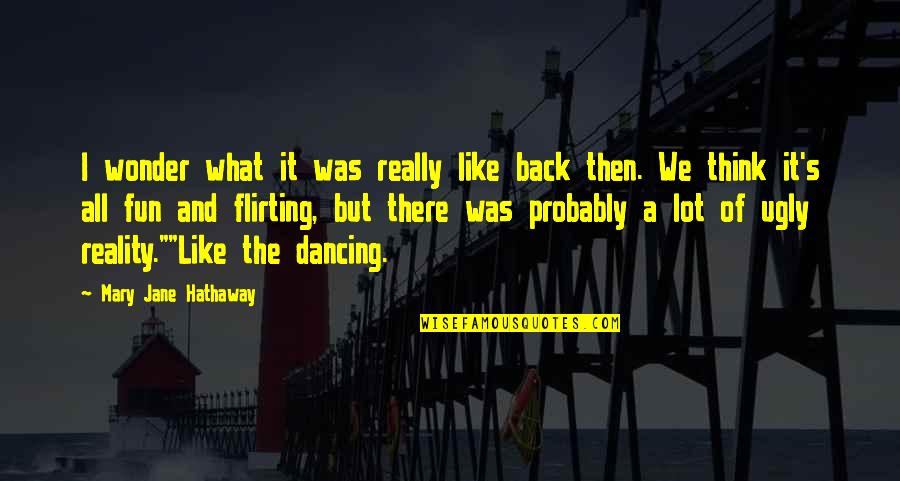 Back Then Quotes By Mary Jane Hathaway: I wonder what it was really like back