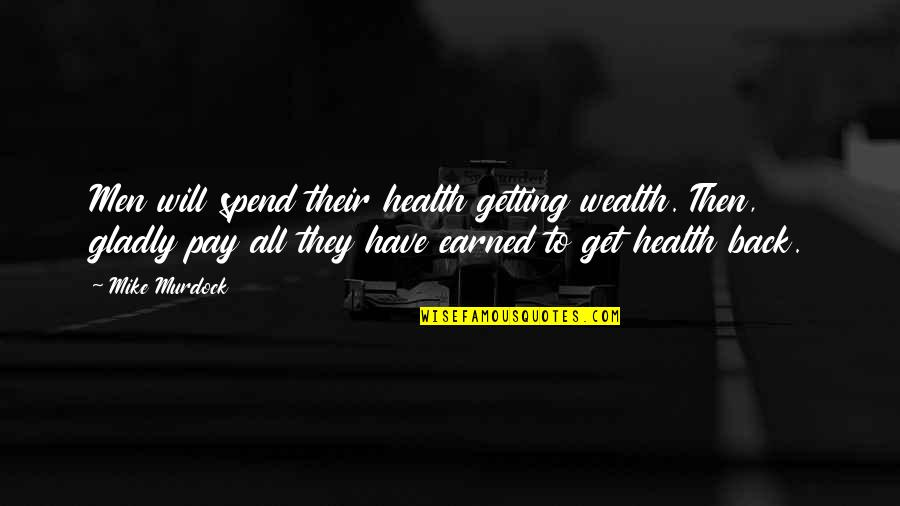 Back Then Quotes By Mike Murdock: Men will spend their health getting wealth. Then,