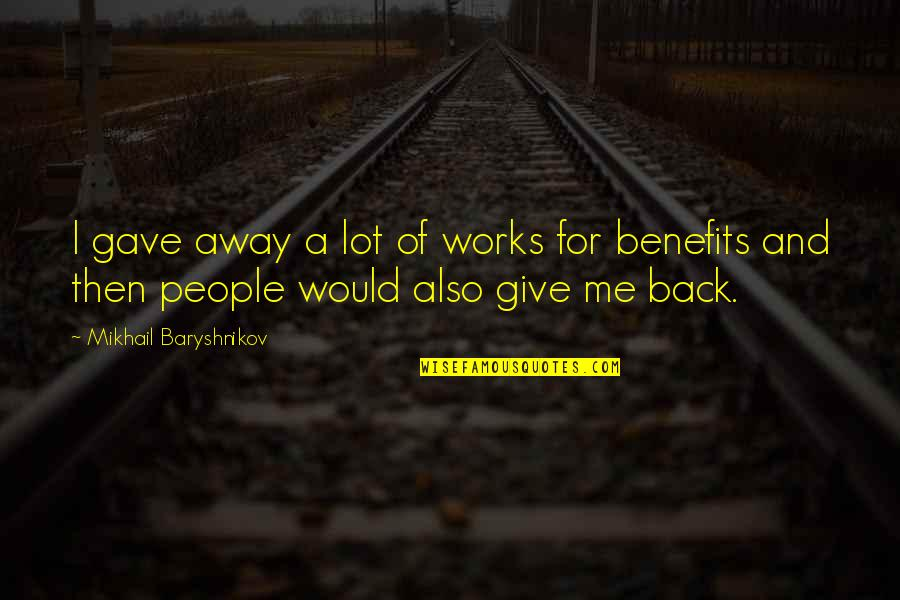 Back Then Quotes By Mikhail Baryshnikov: I gave away a lot of works for