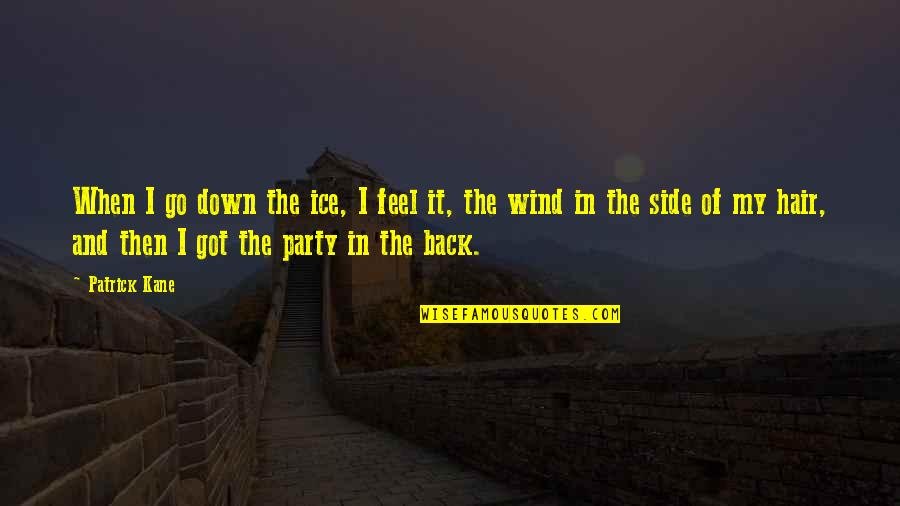 Back Then Quotes By Patrick Kane: When I go down the ice, I feel