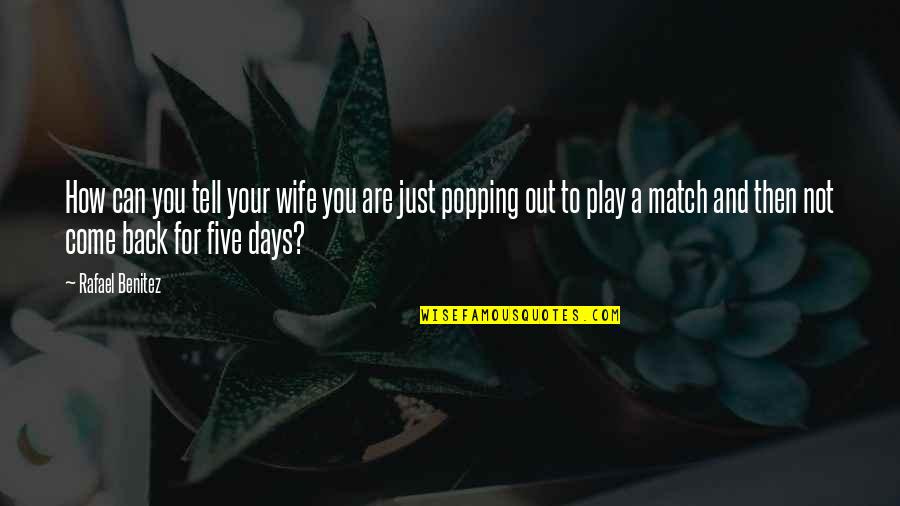 Back Then Quotes By Rafael Benitez: How can you tell your wife you are