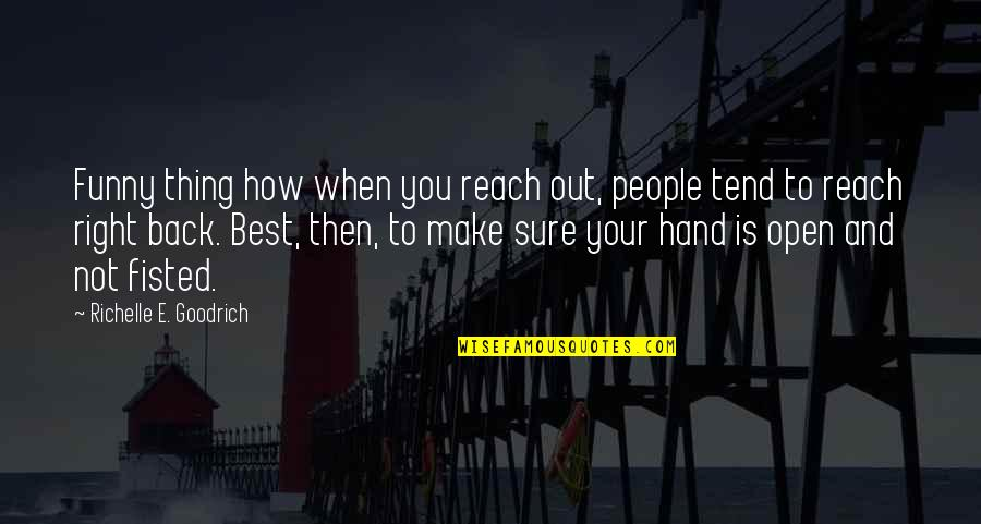 Back Then Quotes By Richelle E. Goodrich: Funny thing how when you reach out, people