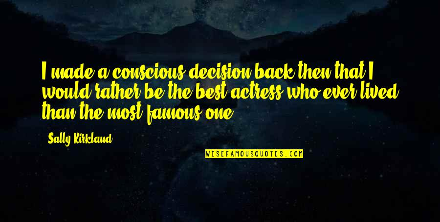 Back Then Quotes By Sally Kirkland: I made a conscious decision back then that