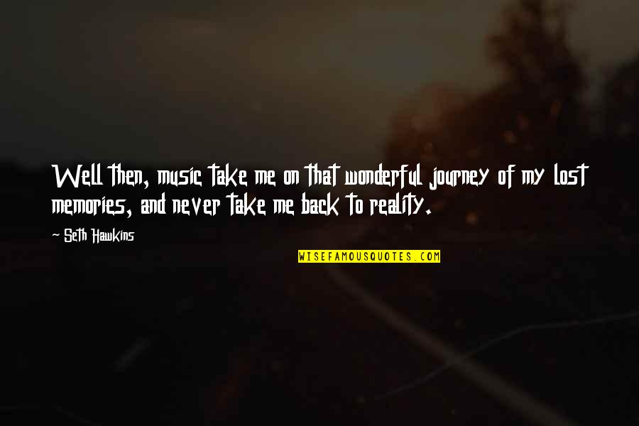 Back Then Quotes By Seth Hawkins: Well then, music take me on that wonderful