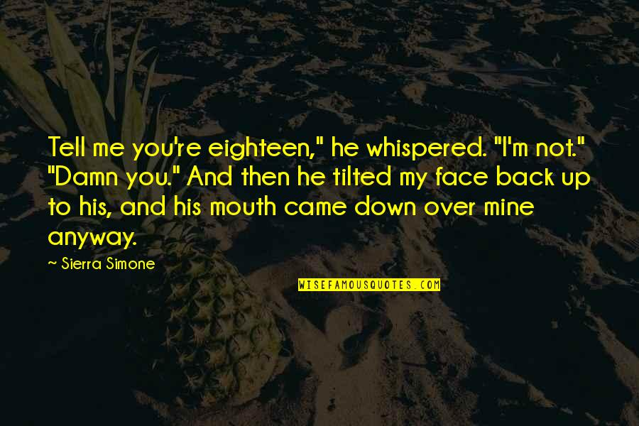 """Back Then Quotes By Sierra Simone: Tell me you're eighteen,"""" he whispered. """"I'm not."""""""