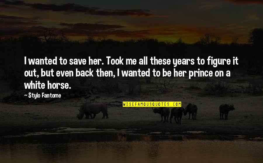 Back Then Quotes By Stylo Fantome: I wanted to save her. Took me all