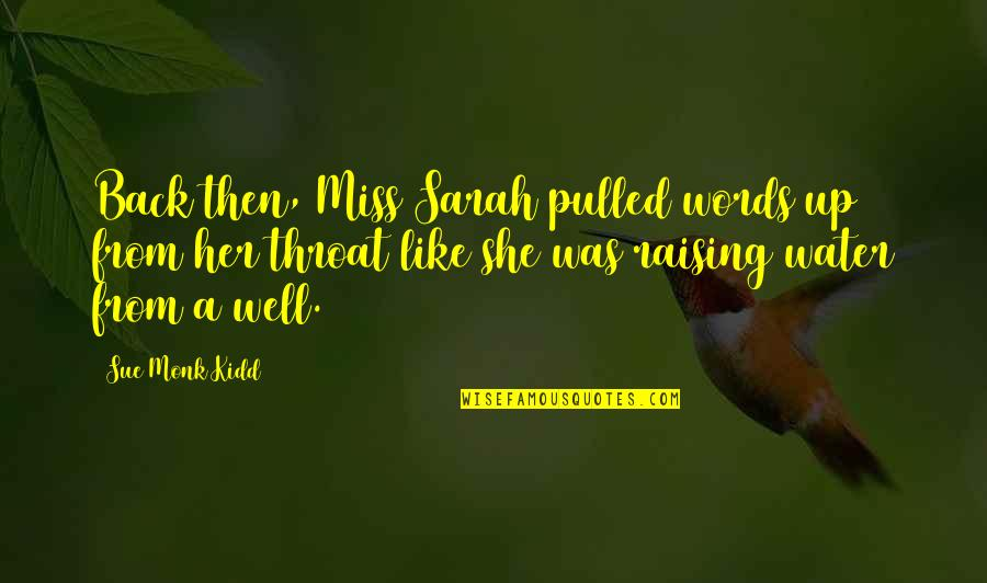 Back Then Quotes By Sue Monk Kidd: Back then, Miss Sarah pulled words up from