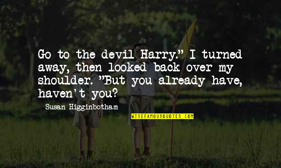 """Back Then Quotes By Susan Higginbotham: Go to the devil Harry."""" I turned away,"""