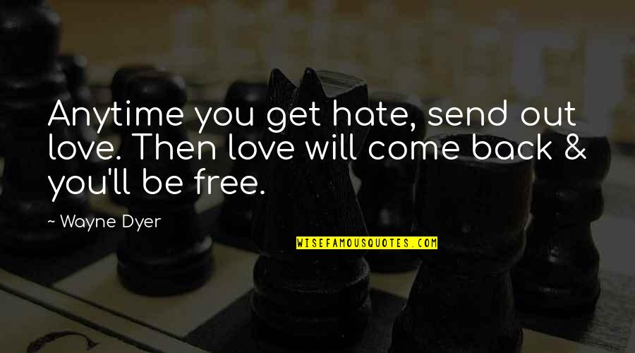 Back Then Quotes By Wayne Dyer: Anytime you get hate, send out love. Then