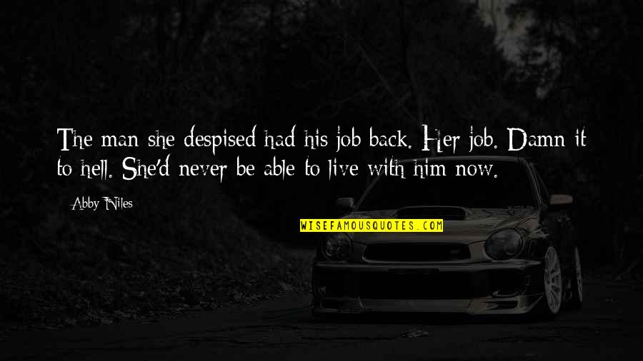 Back To Hell Quotes By Abby Niles: The man she despised had his job back.