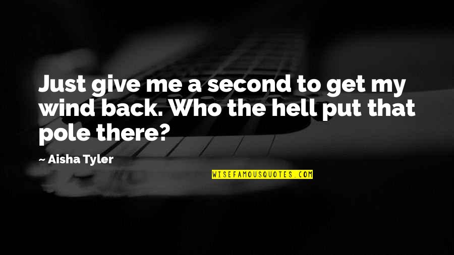Back To Hell Quotes By Aisha Tyler: Just give me a second to get my