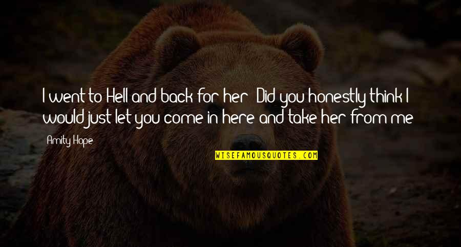 Back To Hell Quotes By Amity Hope: I went to Hell and back for her!