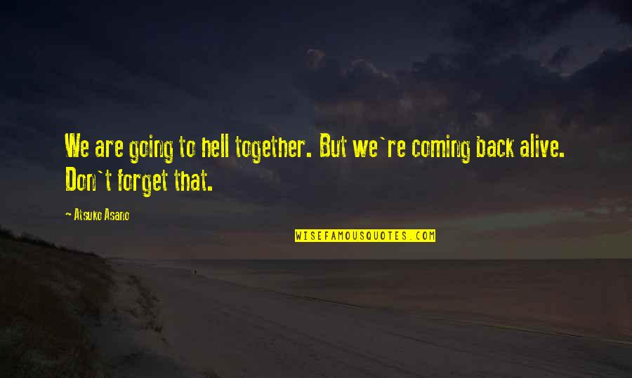 Back To Hell Quotes By Atsuko Asano: We are going to hell together. But we're