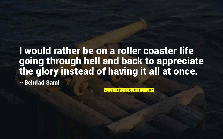 Back To Hell Quotes By Behdad Sami: I would rather be on a roller coaster