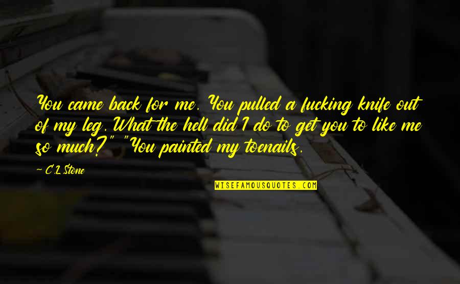 Back To Hell Quotes By C.L.Stone: You came back for me. You pulled a