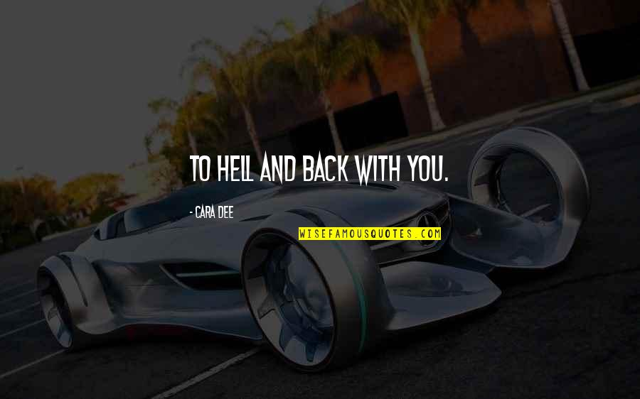 Back To Hell Quotes By Cara Dee: To hell and back with you.