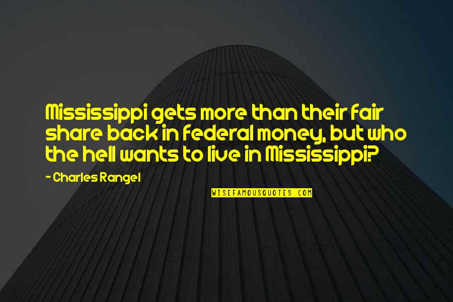 Back To Hell Quotes By Charles Rangel: Mississippi gets more than their fair share back