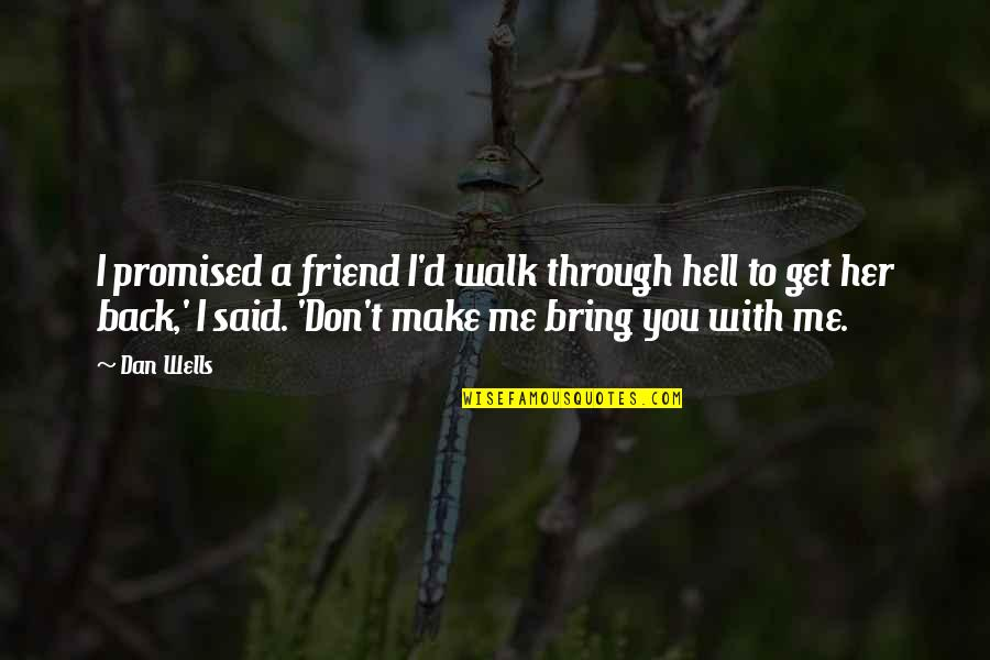 Back To Hell Quotes By Dan Wells: I promised a friend I'd walk through hell