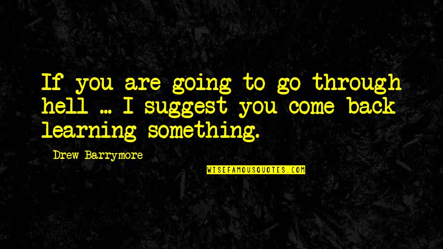 Back To Hell Quotes By Drew Barrymore: If you are going to go through hell
