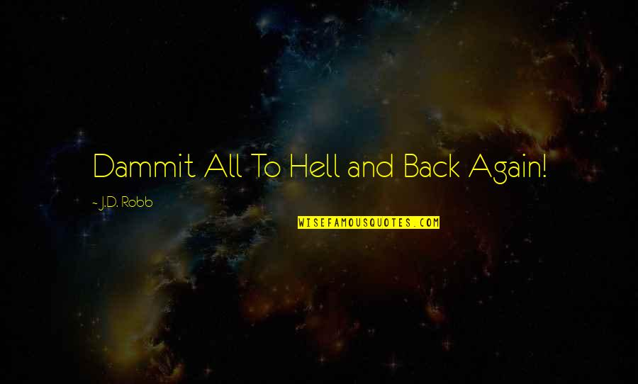 Back To Hell Quotes By J.D. Robb: Dammit All To Hell and Back Again!