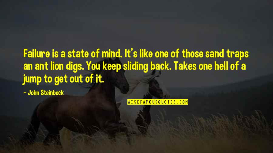 Back To Hell Quotes By John Steinbeck: Failure is a state of mind. It's like