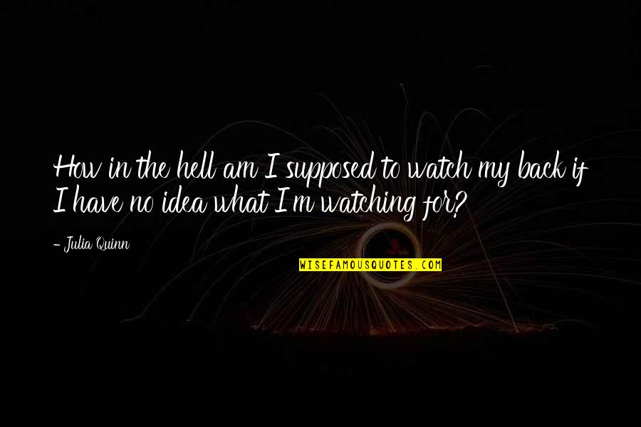 Back To Hell Quotes By Julia Quinn: How in the hell am I supposed to