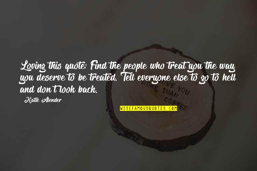 Back To Hell Quotes By Katie Alender: Loving this quote: Find the people who treat