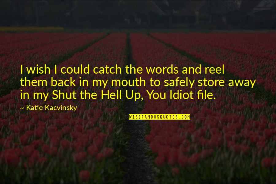 Back To Hell Quotes By Katie Kacvinsky: I wish I could catch the words and