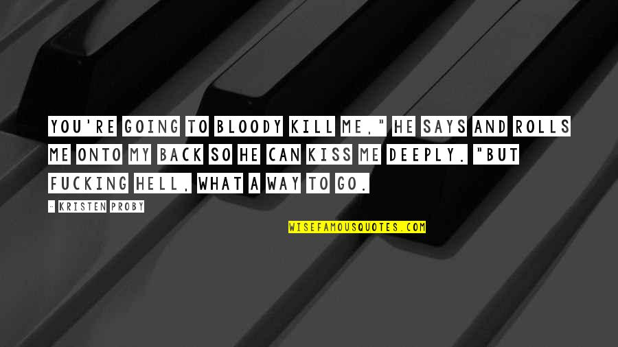 """Back To Hell Quotes By Kristen Proby: You're going to bloody kill me,"""" he says"""