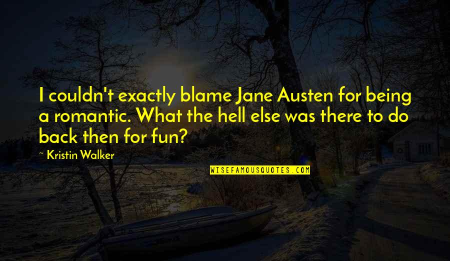 Back To Hell Quotes By Kristin Walker: I couldn't exactly blame Jane Austen for being