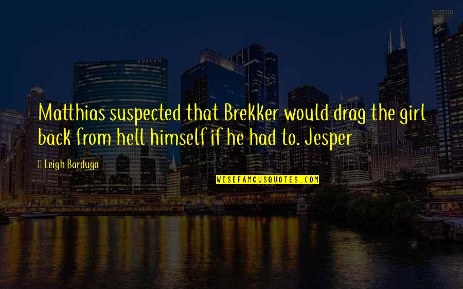 Back To Hell Quotes By Leigh Bardugo: Matthias suspected that Brekker would drag the girl