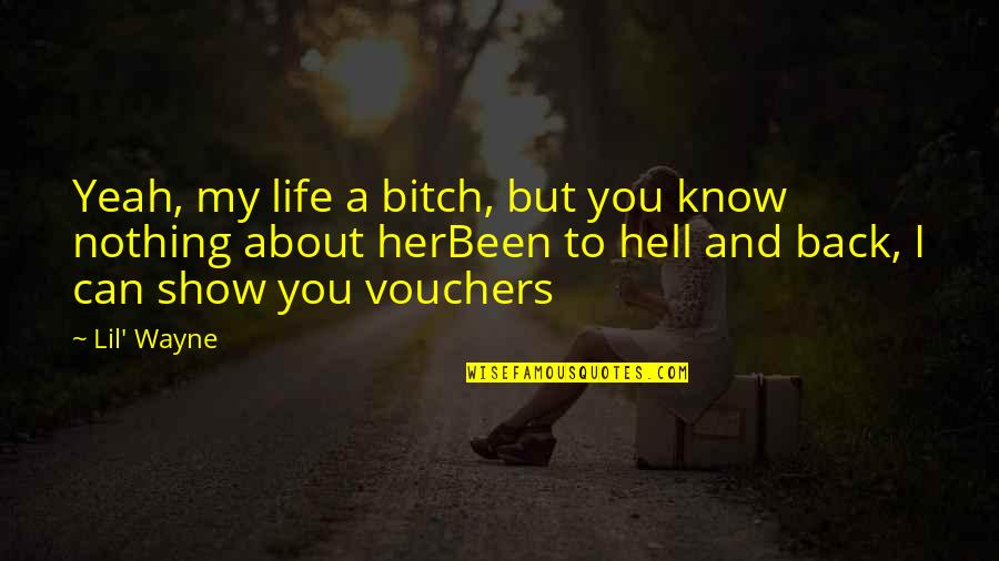 Back To Hell Quotes By Lil' Wayne: Yeah, my life a bitch, but you know