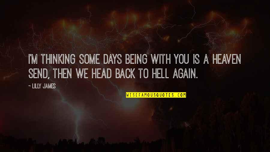 Back To Hell Quotes By Lilly James: I'm thinking some days being with you is
