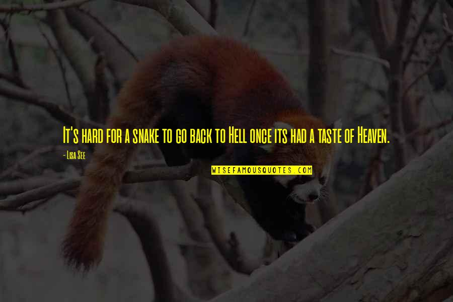 Back To Hell Quotes By Lisa See: It's hard for a snake to go back