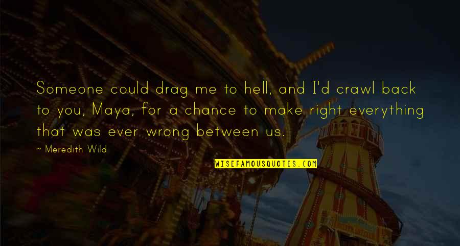 Back To Hell Quotes By Meredith Wild: Someone could drag me to hell, and I'd