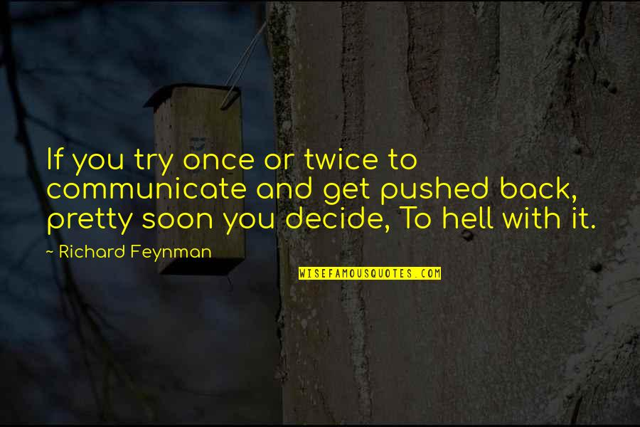 Back To Hell Quotes By Richard Feynman: If you try once or twice to communicate