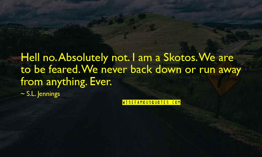 Back To Hell Quotes By S.L. Jennings: Hell no. Absolutely not. I am a Skotos.