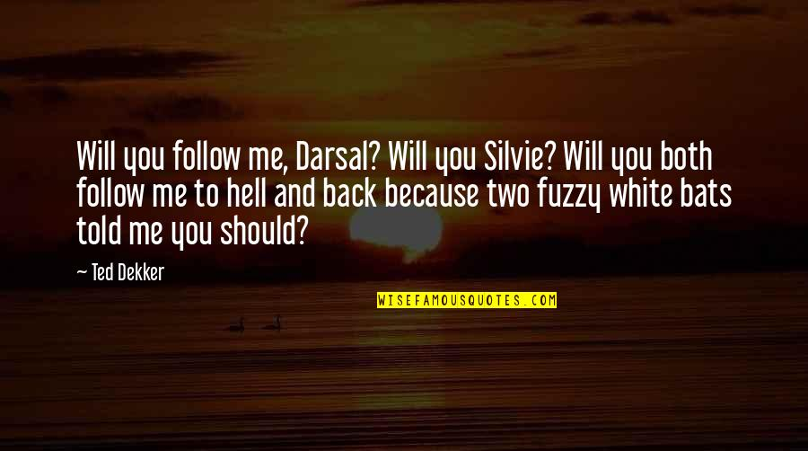 Back To Hell Quotes By Ted Dekker: Will you follow me, Darsal? Will you Silvie?